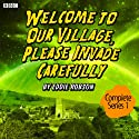 Welcome to Our Village, Please Invade Carefully: Series 1  by Eddie Robson Narrated by Hattie Morahan, Julian Rhind-Tutt, Jan Francis, Peter Davison, Hannah Murray, John-Luke Roberts, Dave Lamb, Don Gilet