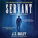 Servant: The Chronicles of Servitude, Book 1 Audiobook by J. S. Bailey Narrated by Paul J. McSorley