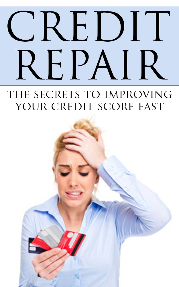 Credit Repair: The Secrets to Improving Your Credit Score Fast ...