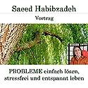 Probleme einfach lösen, stressfrei und entspannt leben Hörspiel von Saeed Habibzadeh Gesprochen von: Saeed Habibzadeh