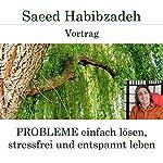 Probleme einfach lösen, stressfrei und entspannt leben | Saeed Habibzadeh