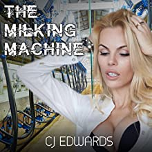 The Milking Machine: Milked by the Machine Book 1 (       UNABRIDGED) by C J Edwards Narrated by JD McJohnson