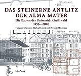 Image de Das steinerne Antlitz der Alma mater: Die Bauten der Universität Greifswald 1456-2006