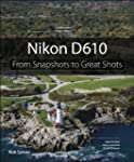 Nikon D610: From Snapshots to Great S...