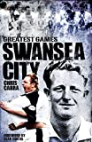 Swansea City Greatest Games: The Swans' Fifty Finest Matches