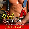 Melt with You: Fire and Icing, Book 1 (       UNABRIDGED) by Jessie Evans Narrated by Piper Goodeve