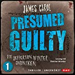 Presumed Guilty: Schuldig bis zum Beweis des Gegenteils (Die Jefferson-Winter-Chroniken 1) | James Carol