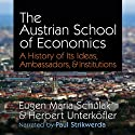 The Austrian School of Economics: A History of Its Ideas, Ambassadors, & Institutions (       UNABRIDGED) by Eugen Maria Schulak, Herbert Unterköfler Narrated by Paul Strikwerda
