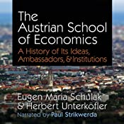 The Austrian School of Economics: A History of Its Ideas, Ambassadors, & Institutions | [Eugen Maria Schulak, Herbert Unterkfler]