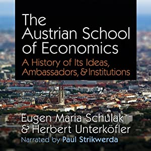 The Austrian School of Economics: A History of Its Ideas, Ambassadors, & Institutions | [Eugen Maria Schulak, Herbert Unterköfler]