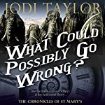 What Could Possibly Go Wrong?: The Chronicles of St. Mary's, Book 6 | Jodi Taylor