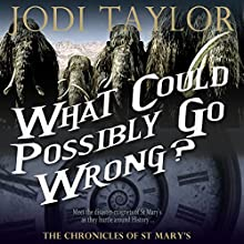 What Could Possibly Go Wrong?: The Chronicles of St. Mary, Book 6 (       UNABRIDGED) by Jodi Taylor Narrated by Zara Ramm