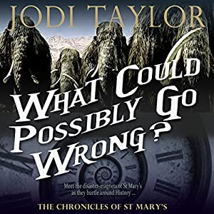 The Chronicles of St. Mary, Book 6, What Could Possibly Go Wrong? - Jodi Taylor