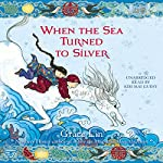 When the Sea Turned to Silver | Grace Lin