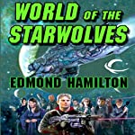 World of the Starwolves: Starwolf, Book 3 (       UNABRIDGED) by Edmond Hamilton Narrated by J. P. Linton