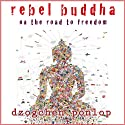 Rebel Buddha: On the Road to Freedom (       UNABRIDGED) by Dzogchen Ponlop Narrated by Jonathan Davis, Dzogchen Ponlop