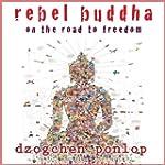 Rebel Buddha: On the Road to Freedom...