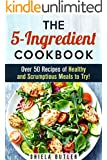 The 5-Ingredient Cookbook: Over 50 Recipes of Healthy and Scrumptious Meals to Try! (Low-Carb & Budget Meals)