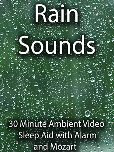 Rain Sounds 30 Minute Ambient Video Sleep Aid with Alarm and Mozart