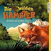 Krümel auf großer Tour (Die wilden Hamster 1) | Alex Fielding