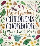 The Kew Garden's Children's Cookbook: Plant, Cook, Eat