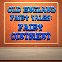 Fairy Ointment (Annotated) (       UNABRIDGED) by Old England Fairy Tales Narrated by Anastasia Bertollo