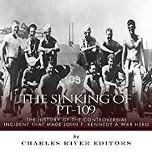 The Sinking of PT-109: The History of the Controversial Incident That Made John F. Kennedy a War Hero (       UNABRIDGED) by Charles River Editors Narrated by R. Keith Miles