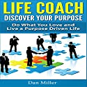 Life Coach: Discover Your Purpose: Do What You Love and Live a Purpose Driven Life (       UNABRIDGED) by Dan Miller Narrated by Jacob Aaron Miller