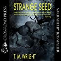 Strange Seed Audiobook by T. M. Wright Narrated by Bob Walter