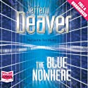 The Blue Nowhere (       UNABRIDGED) by Jeffery Deaver Narrated by Tim Machin