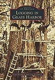 Logging in Grays Harbor (Images of America (Arcadia Publishing))