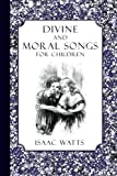 img - for Divine and Moral Songs for Children book / textbook / text book