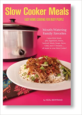 Slow Cooker Meals: Easy Home Cooking for Busy People written by Neal Bertrand