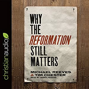 Why the Reformation Still Matters Audiobook