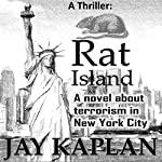 Rat Island: A Novel About Terrorism in New York City: Thrillers about Terrorism, Book 1 | Jay Kaplan
