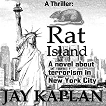 Rat Island: A Novel About Terrorism in New York City: Thrillers about Terrorism, Book 1 (       UNABRIDGED) by Jay Kaplan Narrated by Aaron Sinn