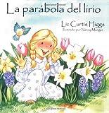 Parábola del lirio, La: Parable of the Lily (Spanish Edition) (0825413273) by Higgs, Liz Curtis