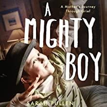 A Mighty Boy: A Mother's Journey Through Grief Audiobook by Sarah Pullen Narrated by Antonia Beamish