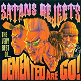 Satans Rejects: The Very Best Of Demented Are Go
