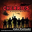 Cherries: A Vietnam War Novel (       UNABRIDGED) by John Podlaski Narrated by Michael Sutherland