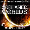 The Orphaned Worlds: Humanity's Fire, Book 2 Hörbuch von Michael Cobley Gesprochen von: David Thorpe