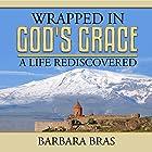 Wrapped in God's Grace: A Life Rediscovered Hörbuch von Barbara Bras Gesprochen von: Kelli Andresen