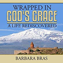 Wrapped in God's Grace: A Life Rediscovered Audiobook by Barbara Bras Narrated by Kelli Andresen