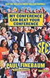 img - for My Conference Can Beat Your Conference: Why the SEC Still Rules College Football book / textbook / text book