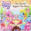 The World's Biggest Tea Party (My Little Pony (HarperCollins))