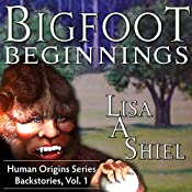 Bigfoot Beginnings: Short Stories About Close Encounters of the Sasquatch Kind, Book One in the Human Origins Series | [Lisa A. Shiel]