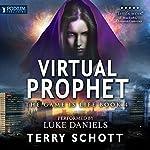 Virtual Prophet: The Game Is Life, Book 4 | Terry Schott