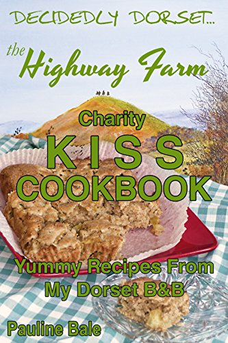 The Highway Farm KISS Cookbook: Yummy Recipes From My Dorset B&B by Pauline Bale