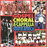 Popular Gospel, Choral and A-Capella from the Townships of South Africa ~ Various Artists