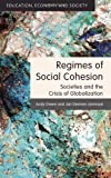 img - for Regimes of Social Cohesion: Societies and the Crisis of Globalization (Education, Economy and Society) book / textbook / text book